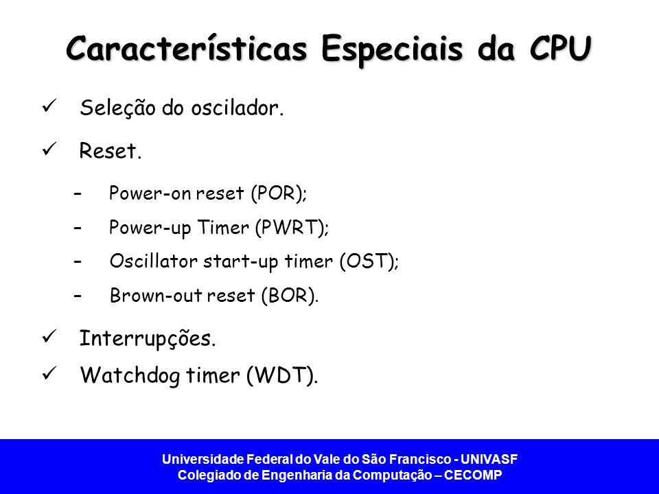 Universidade Federal do Vale do São Francisco - UNIVASF Colegiado de Engenharia da Computação – CECOMP Características Especiais da CPU Seleção do osc