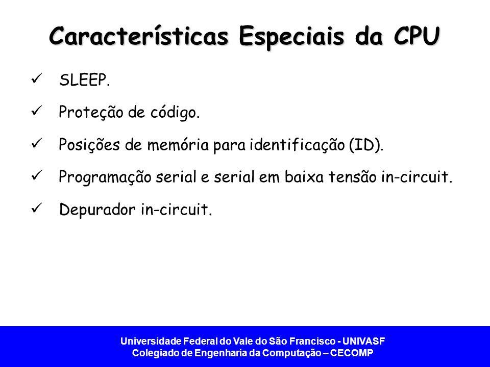 Universidade Federal do Vale do São Francisco - UNIVASF Colegiado de Engenharia da Computação – CECOMP Características Especiais da CPU SLEEP. Proteçã