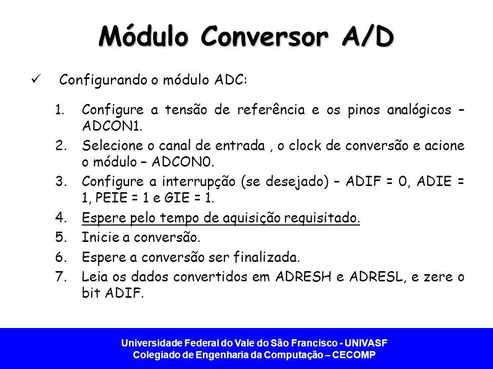 Universidade Federal do Vale do São Francisco - UNIVASF Colegiado de Engenharia da Computação – CECOMP Módulo Conversor A/D Configurando o módulo ADC: