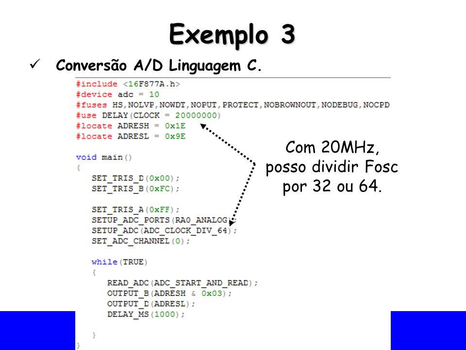 Universidade Federal do Vale do São Francisco - UNIVASF Colegiado de Engenharia da Computação – CECOMP Exemplo 3 Conversão A/D Linguagem C. Com 20MHz,