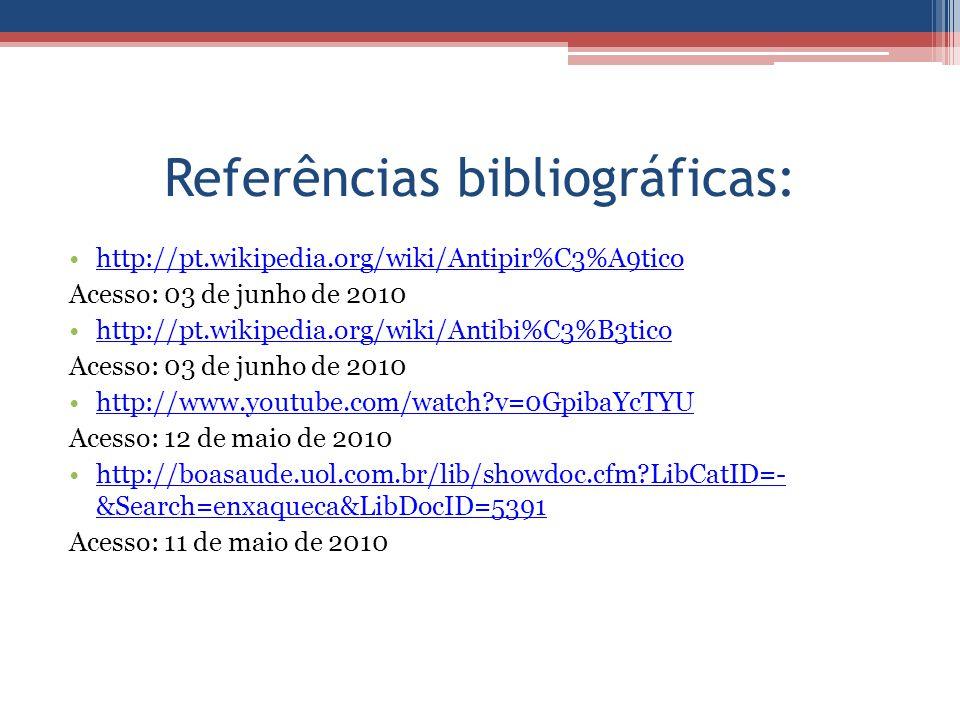 Referências bibliográficas: http://pt.wikipedia.org/wiki/Antipir%C3%A9tico Acesso: 03 de junho de 2010 http://pt.wikipedia.org/wiki/Antibi%C3%B3tico A