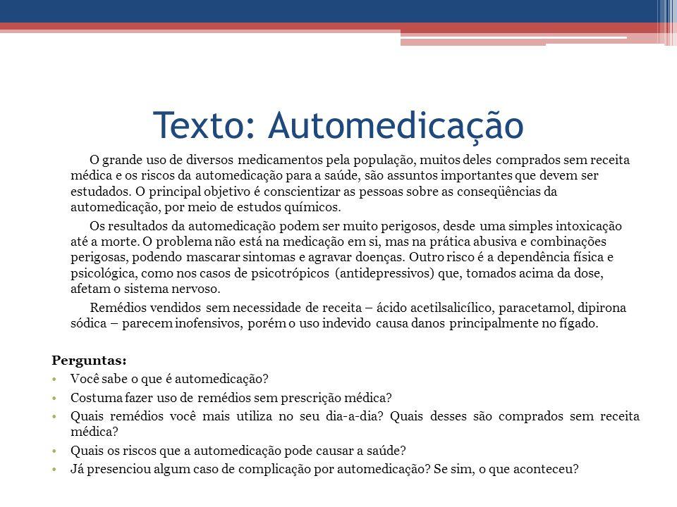 Texto: Automedicação O grande uso de diversos medicamentos pela população, muitos deles comprados sem receita médica e os riscos da automedicação para