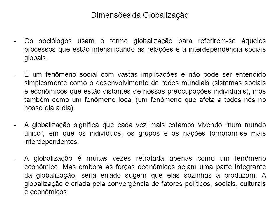 Dimensões da Globalização -Os sociólogos usam o termo globalização para referirem-se àqueles processos que estão intensificando as relações e a interd