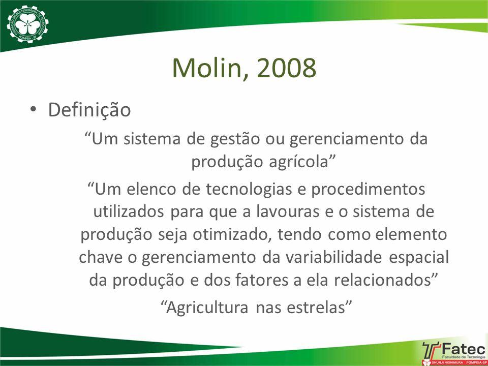 Molin, 2008 Definição Um sistema de gestão ou gerenciamento da produção agrícola Um elenco de tecnologias e procedimentos utilizados para que a lavour