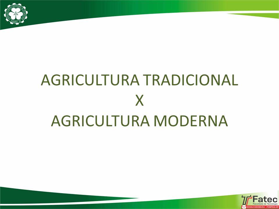AGRICULTURA TRADICIONAL X AGRICULTURA MODERNA