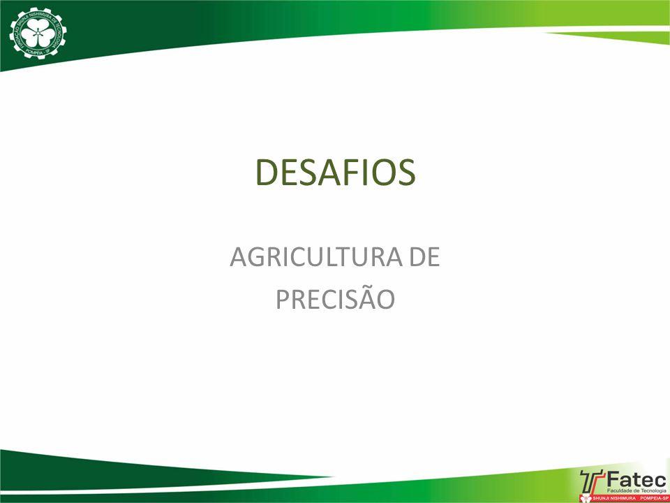 DESAFIOS AGRICULTURA DE PRECISÃO