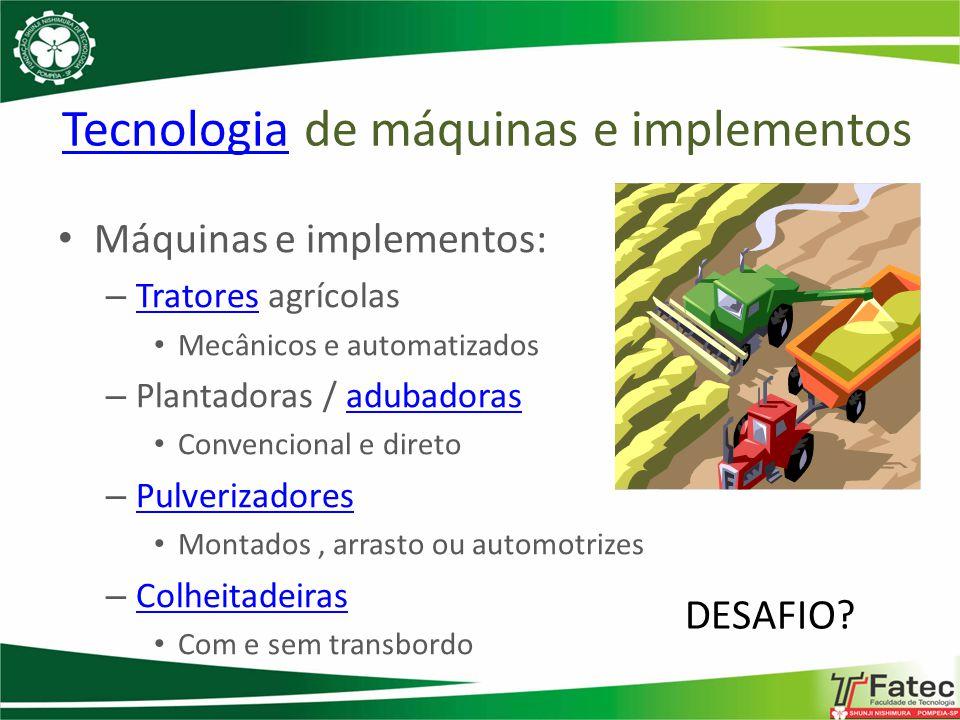 TecnologiaTecnologia de máquinas e implementos Máquinas e implementos: – Tratores agrícolas Tratores Mecânicos e automatizados – Plantadoras / adubado
