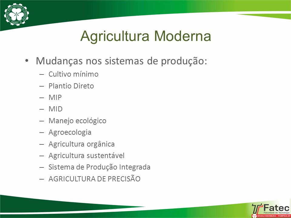 Agricultura Moderna Mudanças nos sistemas de produção: – Cultivo mínimo – Plantio Direto – MIP – MID – Manejo ecológico – Agroecologia – Agricultura o