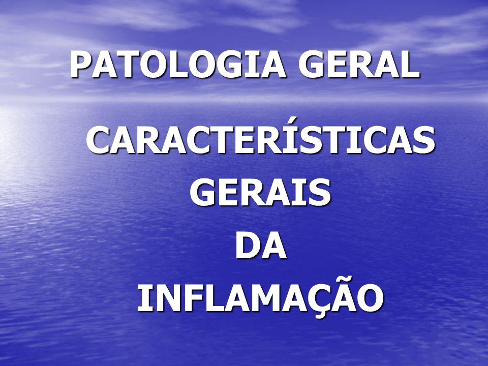 PATOLOGIA GERAL CARACTERÍSTICASGERAISDAINFLAMAÇÃO