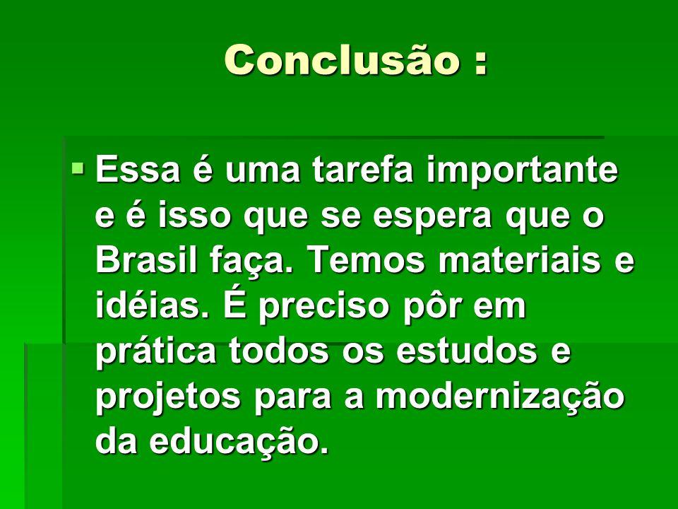 Conclusão : Essa é uma tarefa importante e é isso que se espera que o Brasil faça. Temos materiais e idéias. É preciso pôr em prática todos os estudos