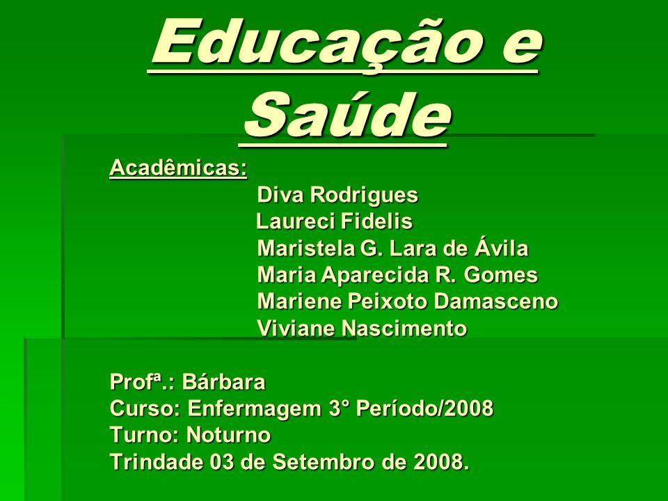 Educação e Saúde Acadêmicas: Diva Rodrigues Diva Rodrigues Laureci Fidelis Laureci Fidelis Maristela G. Lara de Ávila Maristela G. Lara de Ávila Maria