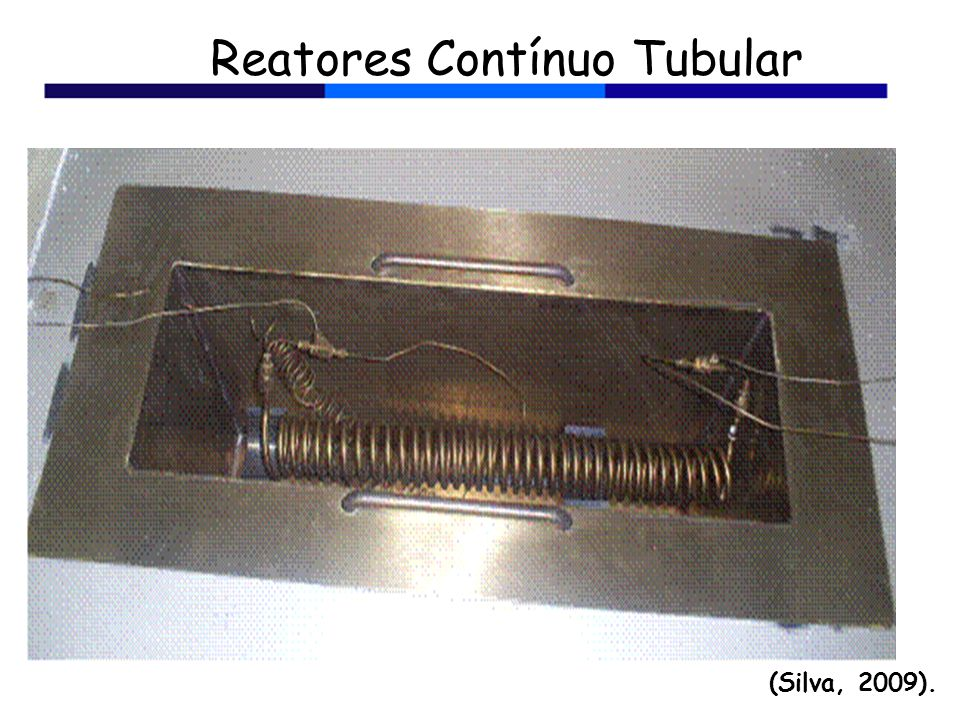 Reatores Contínuo Tubular (Silva, 2009).