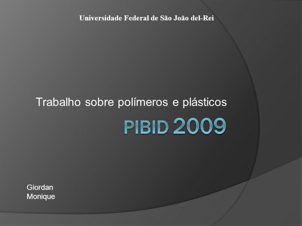 Trabalho sobre polímeros e plásticos Giordan Monique Universidade Federal de São João del-Rei