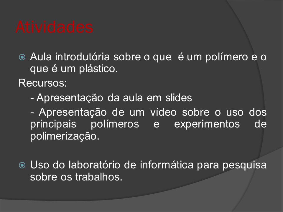 Atividades Aula introdutória sobre o que é um polímero e o que é um plástico. Recursos: - Apresentação da aula em slides - Apresentação de um vídeo so