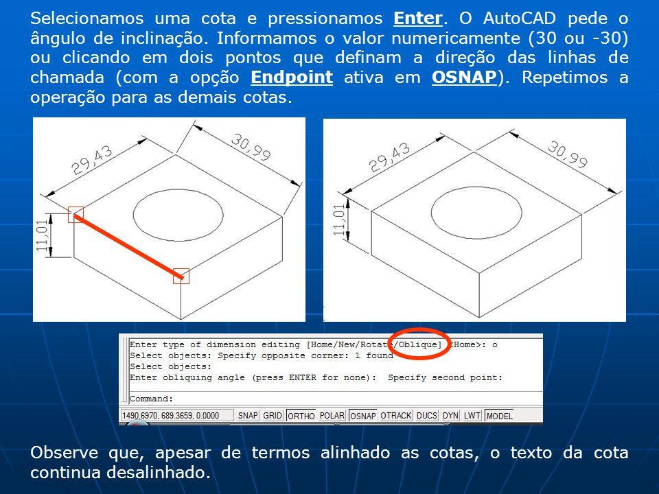 Neste caso, utilizaremos o seguinte artifício: criamos previamente mais dois estilos de dimensionamento (Format : Text Style) com inclinação de 30 e -30 graus respectivamente.