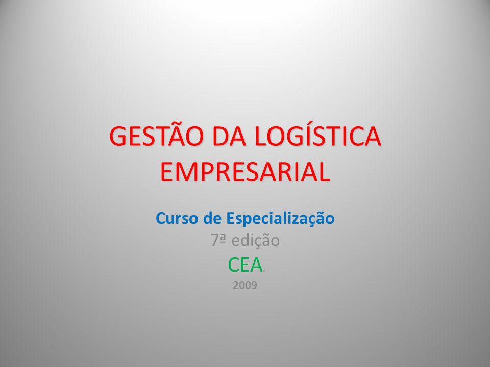 GESTÃO DA LOGÍSTICA EMPRESARIAL Curso de Especialização 7ª ediçãoCEA 2009