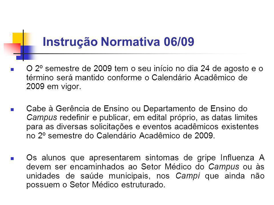 Instrução Normativa 06/09 O 2º semestre de 2009 tem o seu início no dia 24 de agosto e o término será mantido conforme o Calendário Acadêmico de 2009 em vigor.