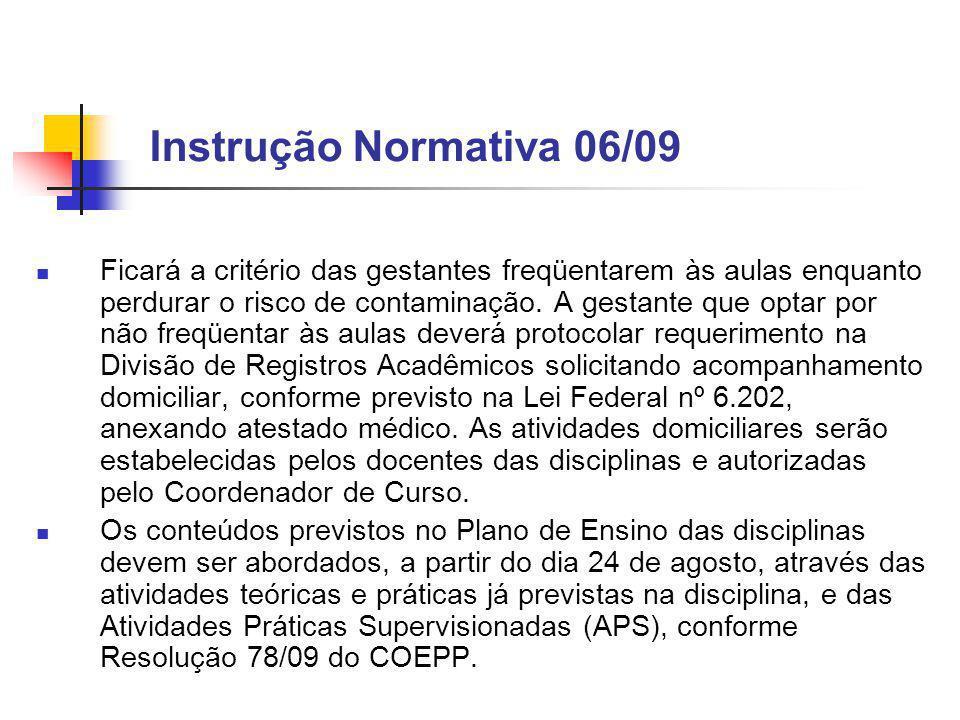 Instrução Normativa 06/09 Ficará a critério das gestantes freqüentarem às aulas enquanto perdurar o risco de contaminação.