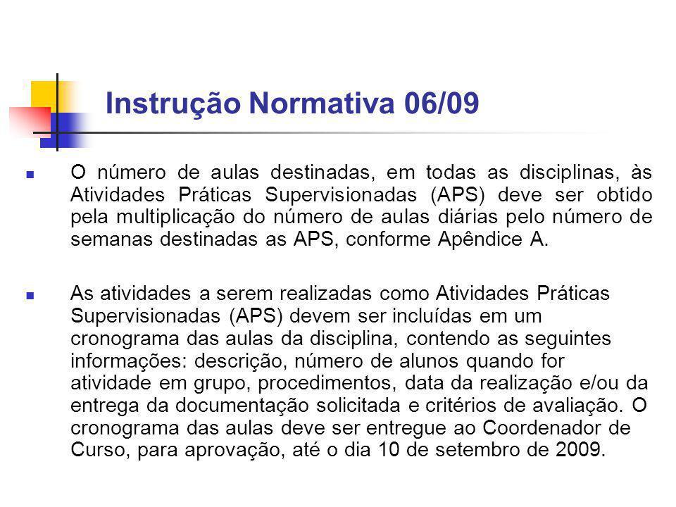 Instrução Normativa 06/09 O número de aulas destinadas, em todas as disciplinas, às Atividades Práticas Supervisionadas (APS) deve ser obtido pela multiplicação do número de aulas diárias pelo número de semanas destinadas as APS, conforme Apêndice A.