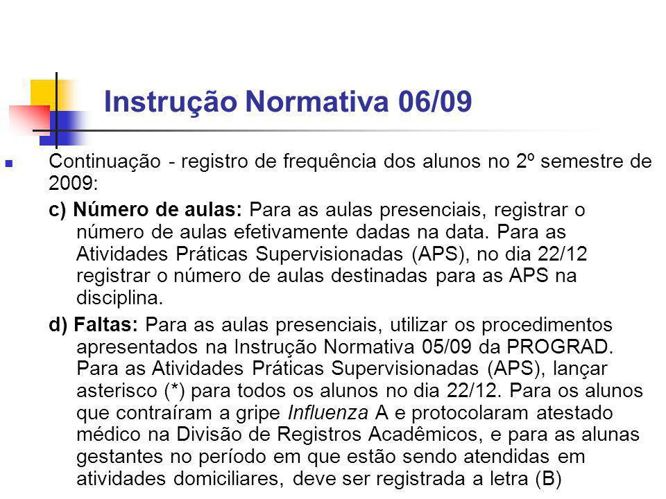 Instrução Normativa 06/09 Continuação - registro de frequência dos alunos no 2º semestre de 2009: c) Número de aulas: Para as aulas presenciais, registrar o número de aulas efetivamente dadas na data.