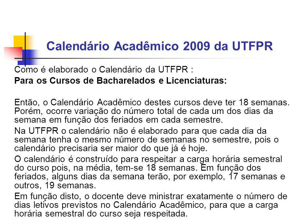 Calendário Acadêmico 2009 da UTFPR Como é elaborado o Calendário da UTFPR : Para os Cursos de Bacharelados e Licenciaturas: Então, o Calendário Acadêmico destes cursos deve ter 18 semanas.