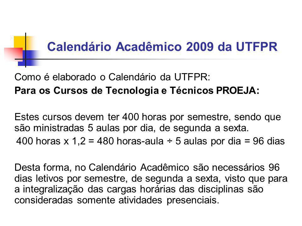 Calendário Acadêmico 2009 da UTFPR Como é elaborado o Calendário da UTFPR: Para os Cursos de Tecnologia e Técnicos PROEJA: Estes cursos devem ter 400 horas por semestre, sendo que são ministradas 5 aulas por dia, de segunda a sexta.