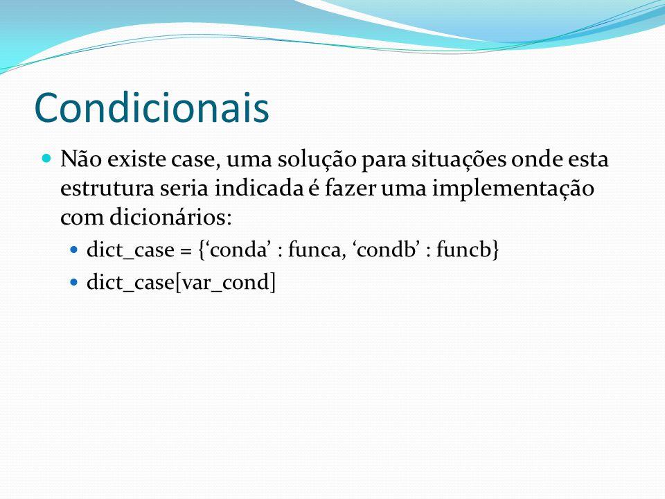 Condicionais Não existe case, uma solução para situações onde esta estrutura seria indicada é fazer uma implementação com dicionários: dict_case = {co