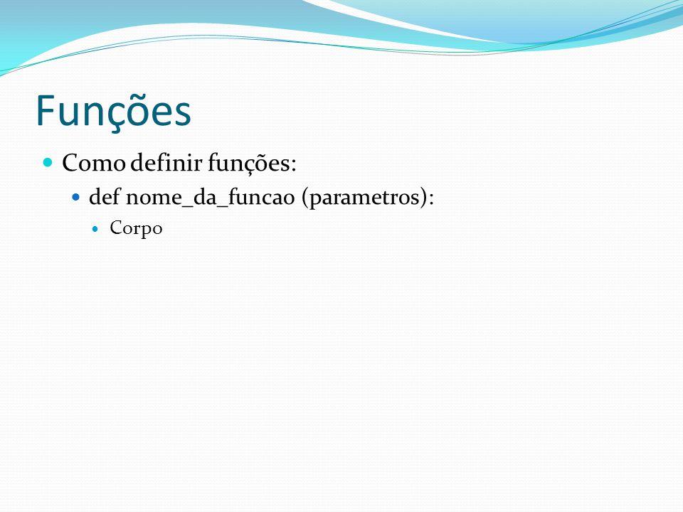 Funções Como definir funções: def nome_da_funcao (parametros): Corpo