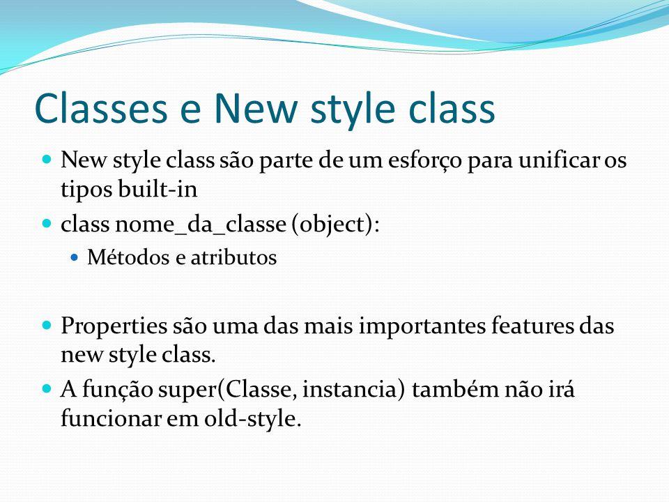 Classes e New style class New style class são parte de um esforço para unificar os tipos built-in class nome_da_classe (object): Métodos e atributos P