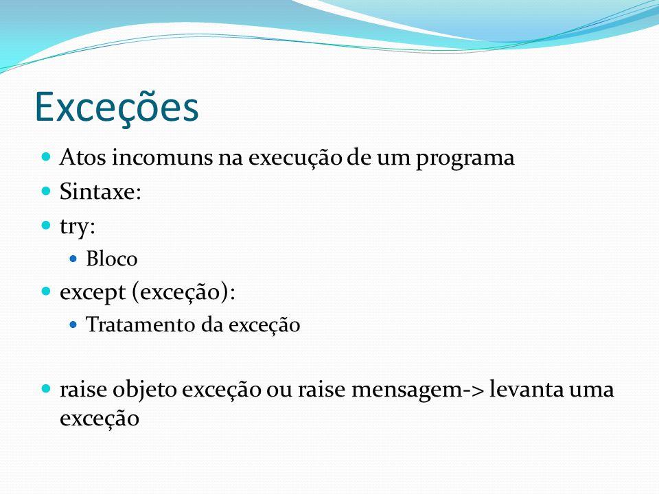 Exceções Atos incomuns na execução de um programa Sintaxe: try: Bloco except (exceção): Tratamento da exceção raise objeto exceção ou raise mensagem->