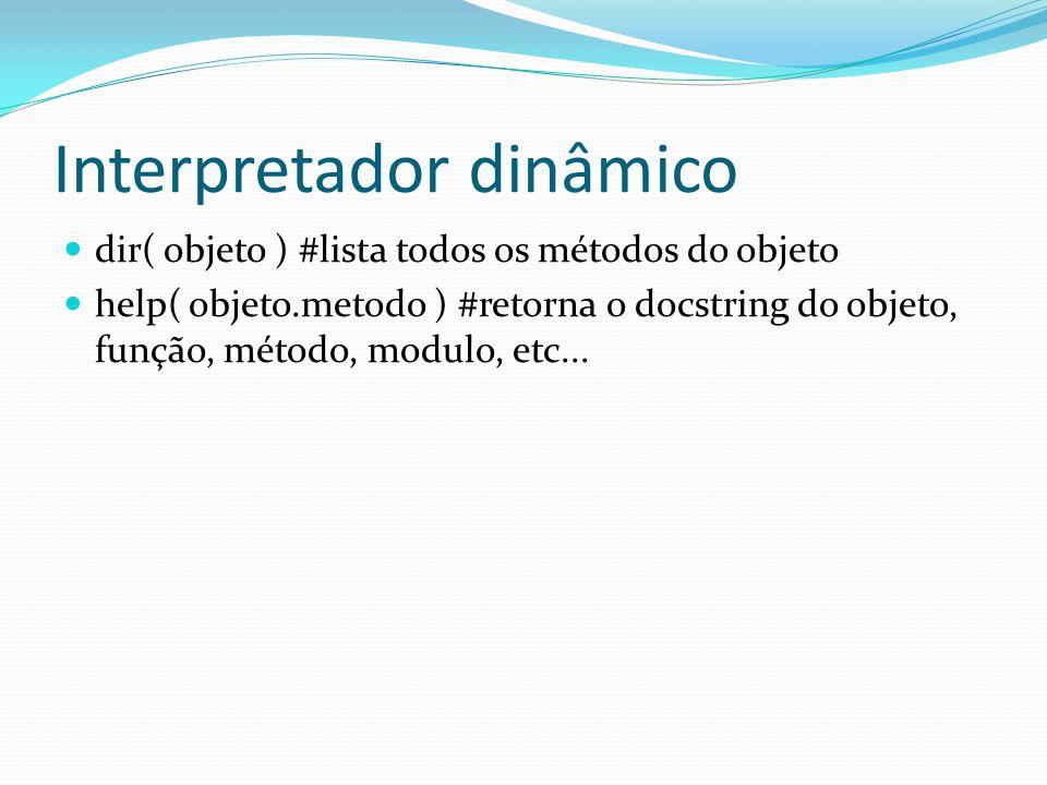Interpretador dinâmico dir( objeto ) #lista todos os métodos do objeto help( objeto.metodo ) #retorna o docstring do objeto, função, método, modulo, e