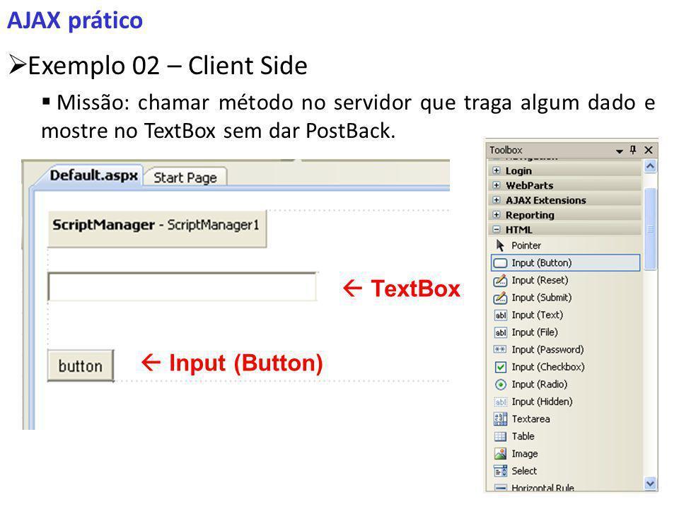 AJAX prático Exemplo 02 – Client Side Missão: chamar método no servidor que traga algum dado e mostre no TextBox sem dar PostBack.