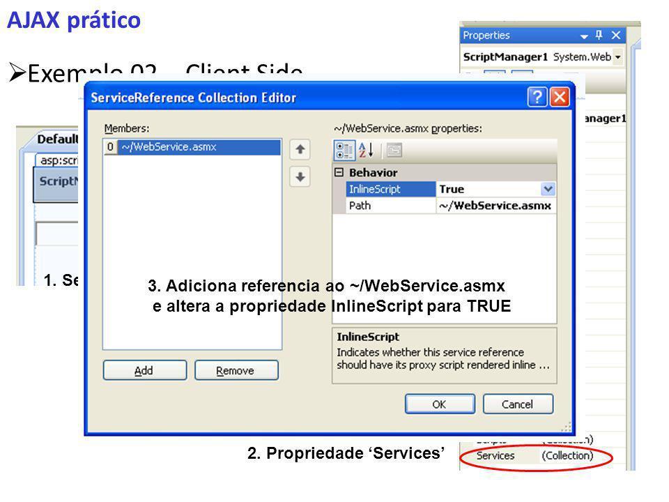 AJAX prático Exemplo 02 – Client Side 1.Seleciona o ScriptManager 2.