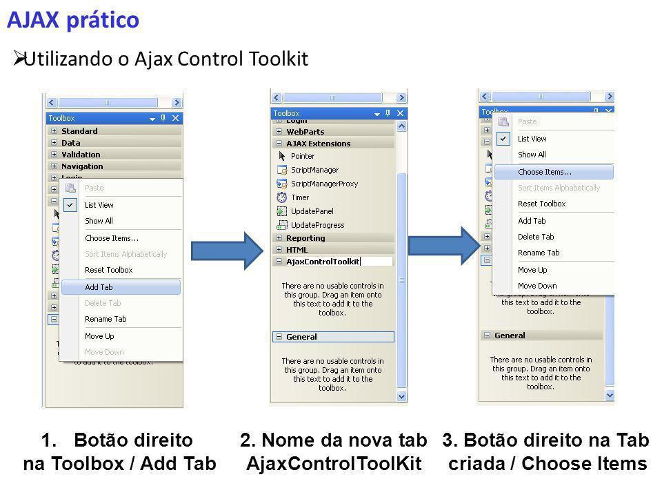 AJAX prático Utilizando o Ajax Control Toolkit 1.Botão direito na Toolbox / Add Tab 2.