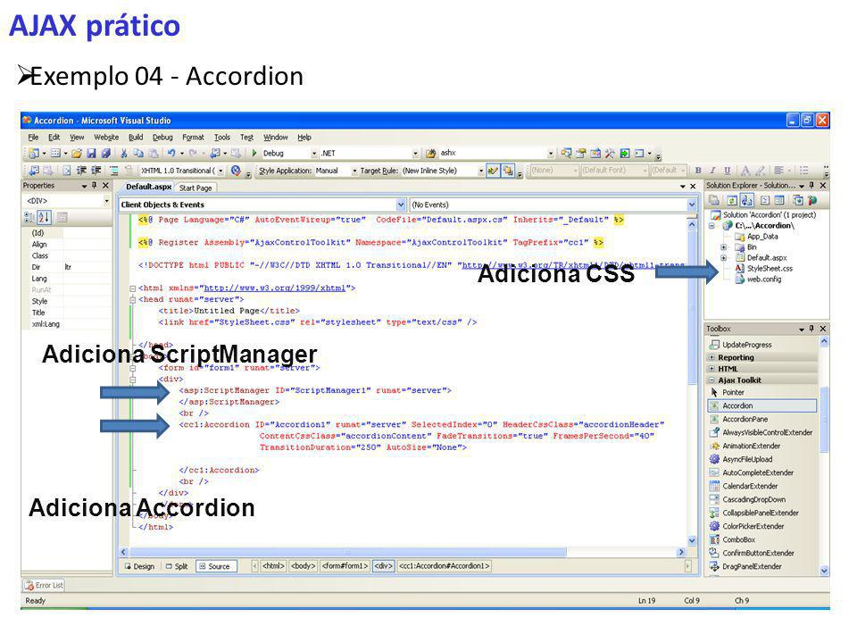 AJAX prático Exemplo 04 - Accordion Adiciona ScriptManager Adiciona Accordion Adiciona CSS