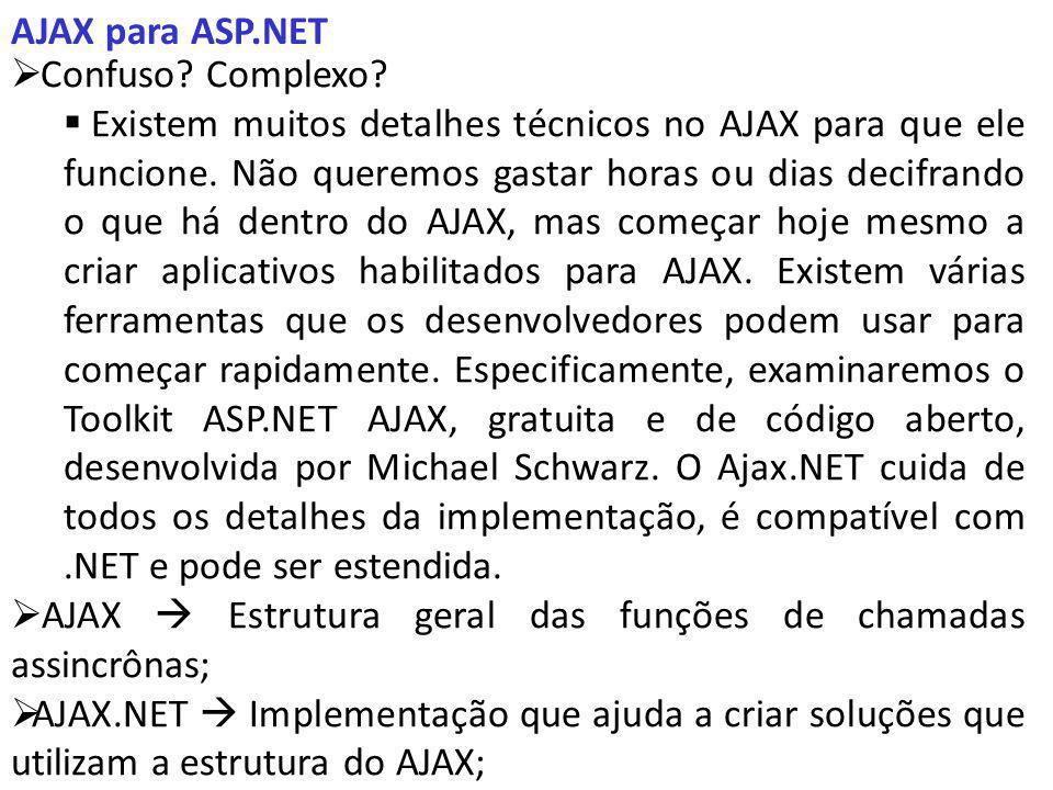 AJAX para ASP.NET Confuso? Complexo? Existem muitos detalhes técnicos no AJAX para que ele funcione. Não queremos gastar horas ou dias decifrando o qu