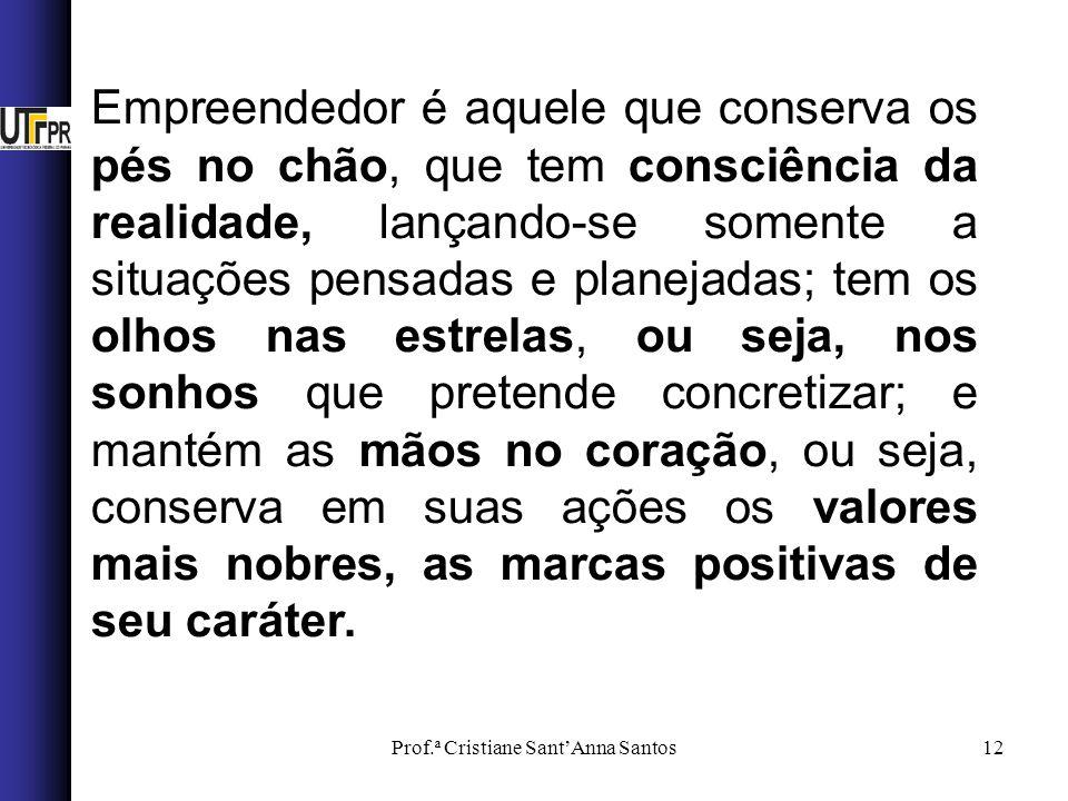 Prof.ª Cristiane SantAnna Santos12 Empreendedor é aquele que conserva os pés no chão, que tem consciência da realidade, lançando-se somente a situaçõe