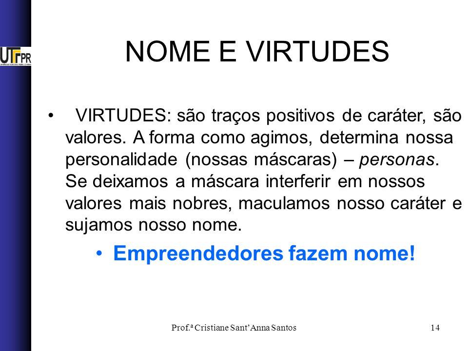 Prof.ª Cristiane SantAnna Santos14 VIRTUDES: são traços positivos de caráter, são valores. A forma como agimos, determina nossa personalidade (nossas