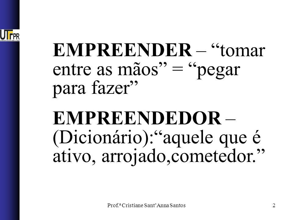 2 EMPREENDER – tomar entre as mãos = pegar para fazer EMPREENDEDOR – (Dicionário):aquele que é ativo, arrojado,cometedor.