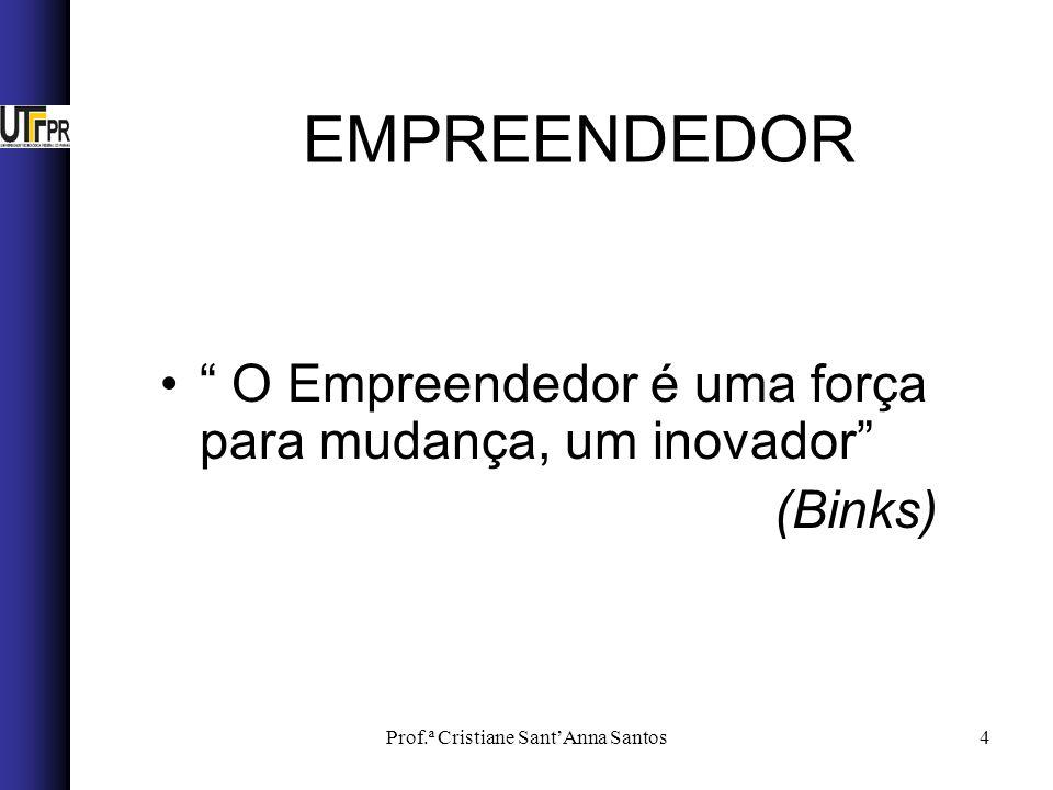 Prof.ª Cristiane SantAnna Santos4 O Empreendedor é uma força para mudança, um inovador (Binks) EMPREENDEDOR