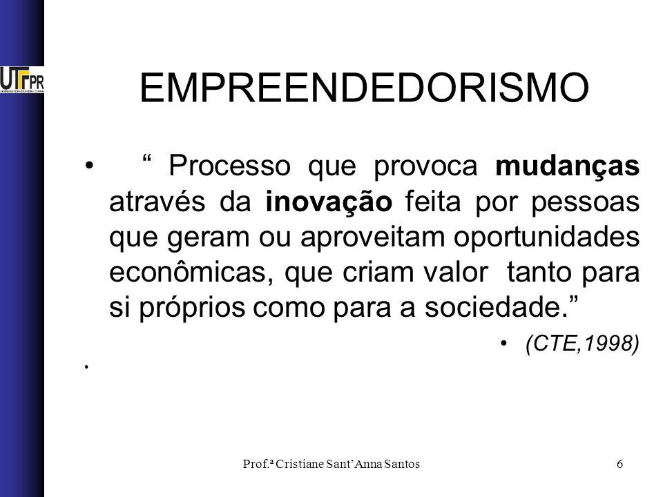 Prof.ª Cristiane SantAnna Santos6 Processo que provoca mudanças através da inovação feita por pessoas que geram ou aproveitam oportunidades econômicas, que criam valor tanto para si próprios como para a sociedade.