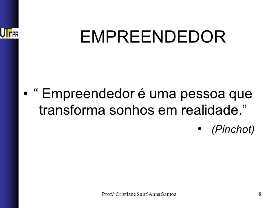Prof.ª Cristiane SantAnna Santos8 Empreendedor é uma pessoa que transforma sonhos em realidade. (Pinchot) EMPREENDEDOR