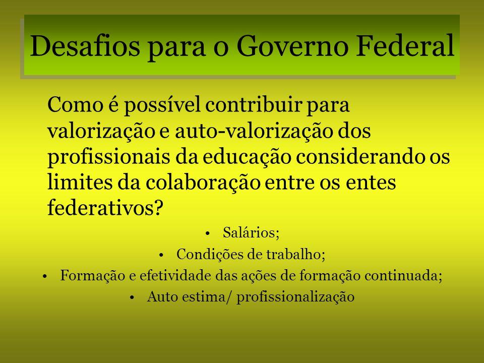 Desafios para o Governo Federal Como é possível contribuir para valorização e auto-valorização dos profissionais da educação considerando os limites d