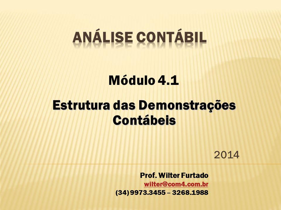 Estrutura das Demonstrações Contábeis 2014 Módulo 4.1 Prof. Wilter Furtado wilter@com4.com.br (34) 9973.3455 – 3268.1988