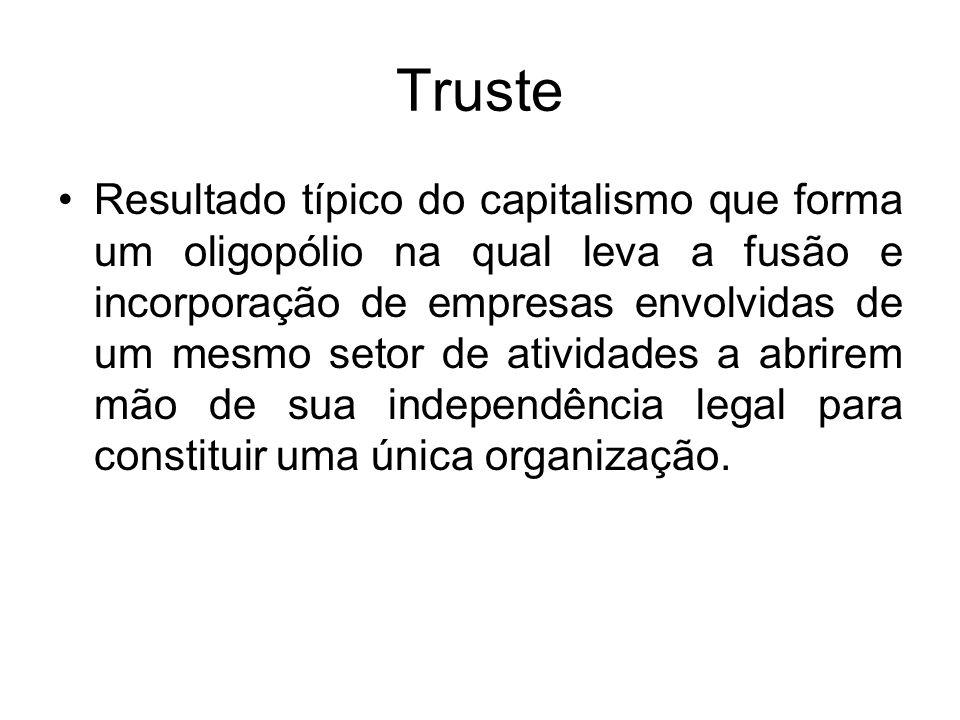 Truste Resultado típico do capitalismo que forma um oligopólio na qual leva a fusão e incorporação de empresas envolvidas de um mesmo setor de ativida