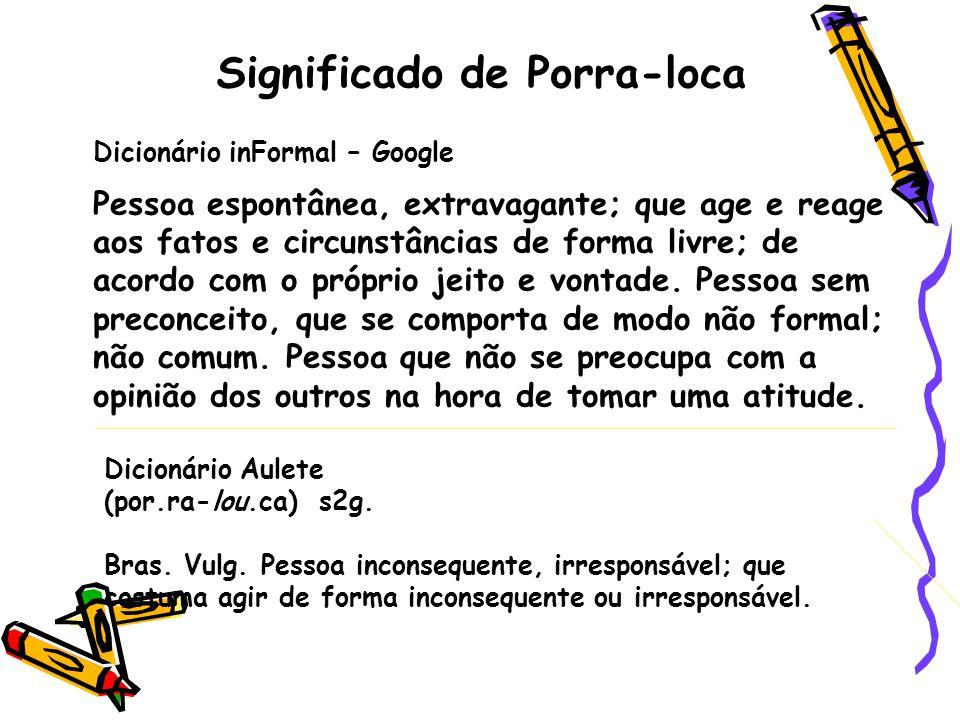 Dicionário inFormal – Google Pessoa espontânea, extravagante; que age e reage aos fatos e circunstâncias de forma livre; de acordo com o próprio jeito