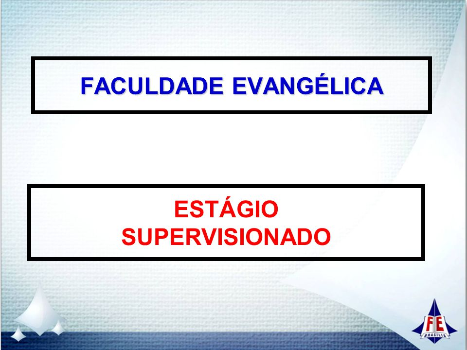 FACULDADE EVANGÉLICA ESTÁGIO SUPERVISIONADO