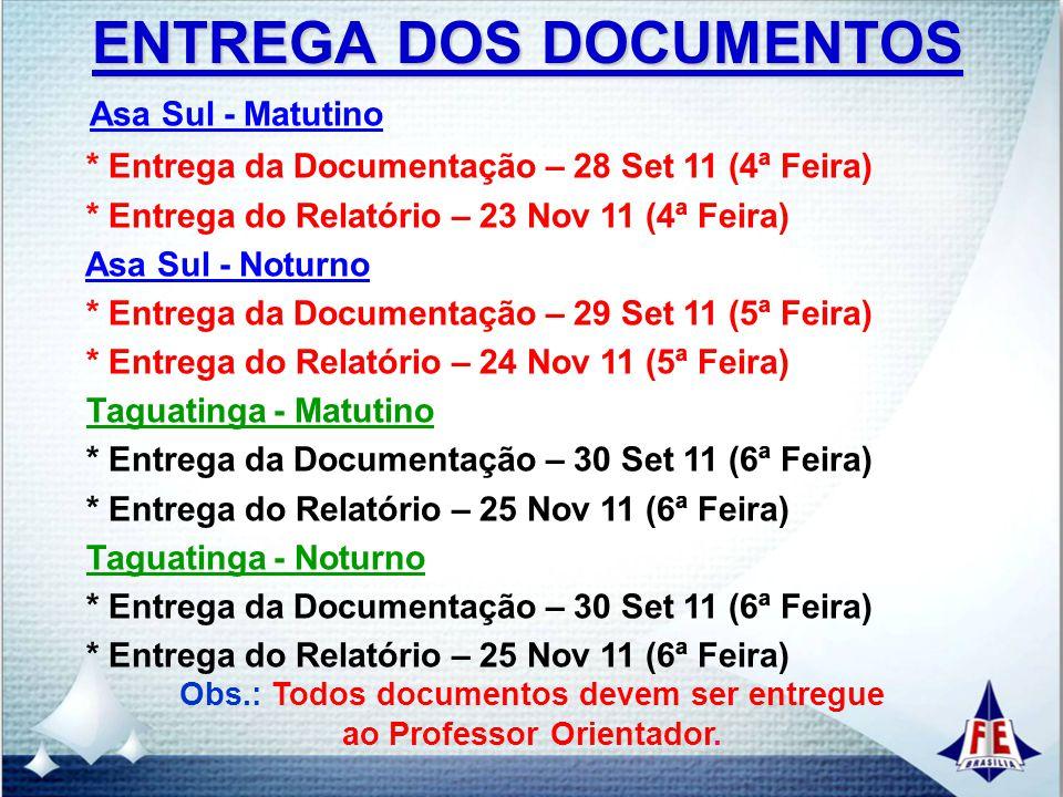 ENTREGA DOS DOCUMENTOS Asa Sul - Matutino * Entrega da Documentação – 28 Set 11 (4ª Feira) * Entrega do Relatório – 23 Nov 11 (4ª Feira) Asa Sul - Not