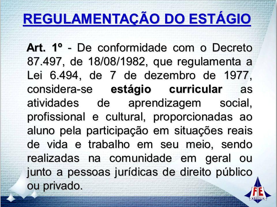Art. 1º - De conformidade com o Decreto 87.497, de 18/08/1982, que regulamenta a Lei 6.494, de 7 de dezembro de 1977, considera-se estágio curricular
