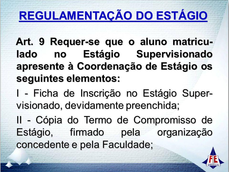 REGULAMENTAÇÃO DO ESTÁGIO Art. 9 Requer-se que o aluno matricu- lado no Estágio Supervisionado apresente à Coordenação de Estágio os seguintes element